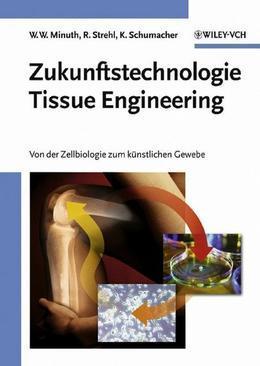 Zukunftstechnologie Tissue Engineering: Von der Zellbiologie zum künstlichen Gewebe