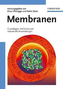 Membranen: Grundlagen, Verfahren und Industrielle Anwendungen