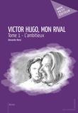 Victor Hugo, mon rival - Tome 1
