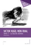 Victor Hugo, mon rival – Tome 2