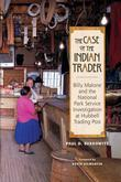 The Case of the Indian Trader: Billy Malone and the National Park Service Investigation at Hubbell Trading Post