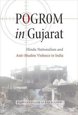 Pogrom in Gujarat: Hindu Nationalism and Anti-Muslim Violence in India