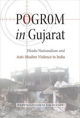 Pogrom in Gujarat: Hindu Nationalism and Anti-Muslim Violence in India