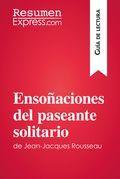 Ensoñaciones del paseante solitario de Jean-Jacques Rousseau (Guía de lectura)