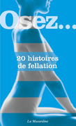 Osez 20 histoires de fellation                    