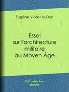 Essai sur l'architecture militaire au Moyen Âge