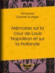 Mémoires sur la cour de Louis Napoléon et sur la Hollande