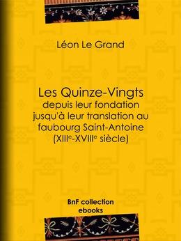 Les Quinze-Vingts depuis leur fondation jusqu'à leur translation au faubourg Saint-Antoine (XIIIe-XVIIIe siècle)