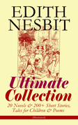 EDITH NESBIT Ultimate Collection: 20 Novels & 200+ Short Stories, Tales for Children & Poems (Illustrated)