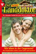 Der neue Landdoktor 33 - Arztroman