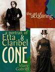 The Art of Acquiring: A Portrait of Etta &amp; Claribel Cone