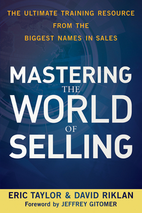 Mastering the World of Selling: The Ultimate Training Resource from the Biggest Names in Sales