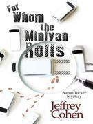 For Whom the Minivan Rolls: An Aaron Tucker Mystery