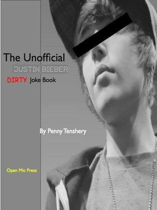 The Unofficial Justin Bieber Dirty Joke Book