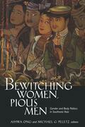 Bewitching Women, Pious Men: Gender and Body Politics in Southeast Asia