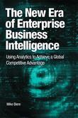 The New Era of Enterprise Business Intelligence: Using Analytics to Achieve a Global Competitive Advantage