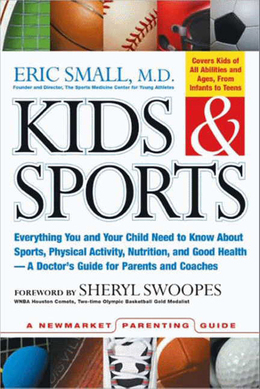 Kids &amp; Sports: Everything You and Your Child Need to Know About Sports, Physical Activity, and Good Health -- A Doctor's Guide for Parents and Coaches