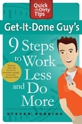 Get-It-Done Guy's 9 Steps to Work Less and Do More