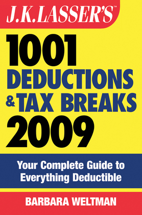 J.K. Lasser's 1001 Deductions and Tax Breaks 2009: Your Complete Guide to Everything Deductible