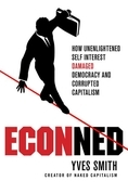 ECONned: How Unenlightened Self Interest Undermined Democracy and Corrupted Capitalism