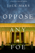 Oppose Any Foe (A Luke Stone Thriller—Book 4)