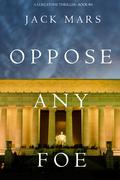 Oppose Any Foe (A Luke Stone Thriller—Book 4)