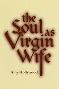 The Soul as Virgin Wife: Mechthild of Magdeburg, Marguerite Porete, and Meister Eckhart