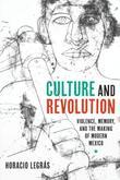 Culture and Revolution: Violence, Memory, and the Making of Modern Mexico