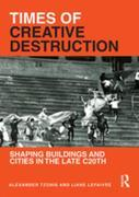 Times of Creative Destruction: Shaping Buildings and Cities in the late C20th