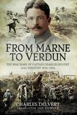 From the Marne to Verdun: The War Diary of Captain Charles Delvert, 101st Infantry, 1914-1916