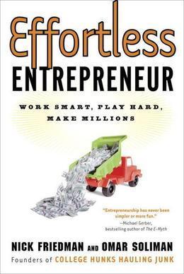 Effortless Entrepreneur: Work Smart, Play Hard, Make Millions