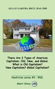 There Are 3 Types of American Capitalism. Old, New, and Global. What is Old Capitalism? New Capitalism? Global Capitalism? : SHORT STORY #55. Nonficti