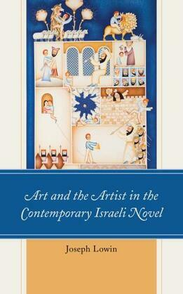 Art and the Artist in the Contemporary Israeli Novel: Aesthetic Israel