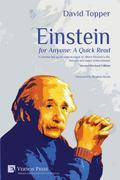 Einstein for Anyone: A Quick Read [2nd Edition]: A concise but up-to-date account of Albert Einstein's life, thought and major achievements