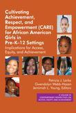 Cultivating Achievement, Respect, and Empowerment (CARE) for African American Girls in PreK-12 Settings: Implications for Access, Equity and Achieveme