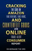 Cracking the code on amazon Fake reviews.fake news and counterfeit goods an online trade alert consumer report : Cracking the code