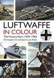 The Luftwaffe in Colour. Volume 1: The Victory Years, 1939-1942