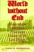 World Without End: Mainstream American Protestant Visions of the Last Things, 1880-1925