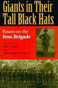 Giants in Their Tall Black Hats: Essays on the Iron Brigade