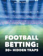 Football Betting: 30+ Hidden Traps