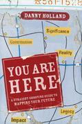 You Are Here: A Straight-Shooting Guide to Mapping Your Future