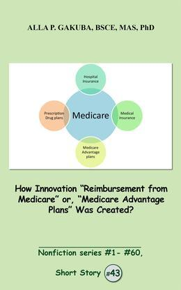 """How Innovation """"Reimbursement from Medicare"""" or, """"Medicare Advantage"""" Was Created: SHORT STORY # 43.  Nonfiction series #1 - # 60."""