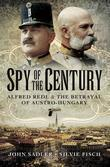 Spy of the Century: Alfred Redl and the Betrayal of Austria-Hungary