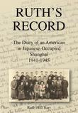 Ruth's Record: The Diary of an American in Japanese-occupied Shanghai 1941-45