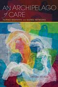 An Archipelago of Care: Filipino Migrants and Global Networks