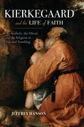 Kierkegaard and the Life of Faith: The Aesthetic, the Ethical, and the Religious in Fear and Trembling