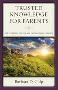 Trusted Knowledge for Parents: Tips to Prepare, Position, and Empower Today's Parents