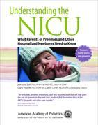 Understanding the NICU: What Parents of Preemies and other Hospitalized Newborns Need to Know