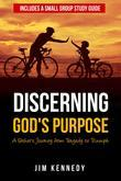 Discerning God's Purpose: A Father's Journey from Tragedy to Triumph