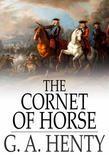 The Cornet of Horse: A Tale of Marlborough's Wars